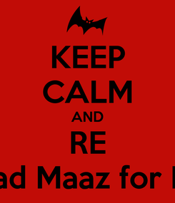 Poster: KEEP CALM AND RE Mohammad Maaz for Head Boy!