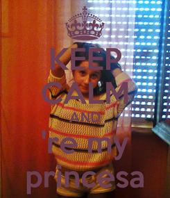 Poster: KEEP CALM AND 're my princesa