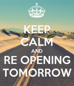Poster: KEEP CALM AND RE OPENING TOMORROW