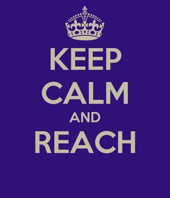 Poster: KEEP CALM AND REACH