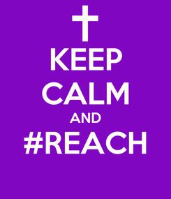 Poster: KEEP CALM AND #REACH