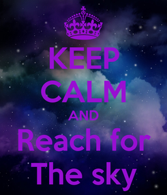 Poster: KEEP CALM AND Reach for The sky