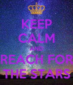 Poster: KEEP CALM AND REACH FOR THE STARS