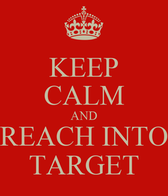 Poster: KEEP CALM AND REACH INTO TARGET