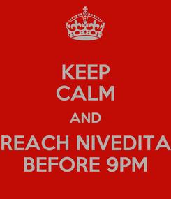 Poster: KEEP CALM AND REACH NIVEDITA BEFORE 9PM