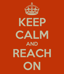Poster: KEEP CALM AND REACH ON