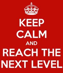 Poster: KEEP CALM AND REACH THE NEXT LEVEL
