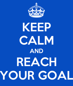Poster: KEEP CALM AND REACH YOUR GOAL