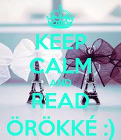 Poster: KEEP CALM AND READ ÖRÖKKÉ :)