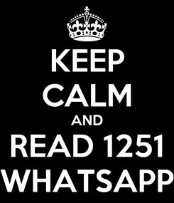 Poster: KEEP CALM AND READ 1251 WHATSAPP