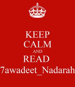 Poster: KEEP CALM AND READ  7awadeet_Nadarah