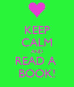 Poster: KEEP CALM AND READ A  BOOK!