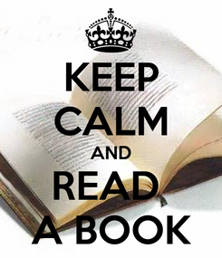 Poster: KEEP CALM AND READ  A BOOK