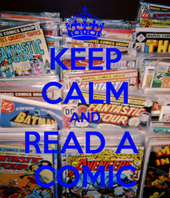 Poster: KEEP CALM AND READ A  COMIC