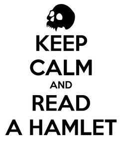 Poster: KEEP CALM AND READ A HAMLET