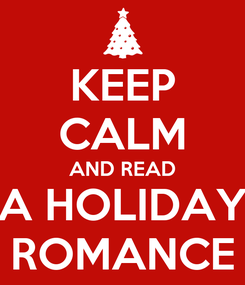 Poster: KEEP CALM AND READ A HOLIDAY ROMANCE