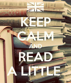 Poster: KEEP CALM AND READ A LITTLE