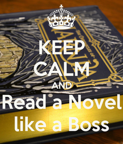 Poster: KEEP CALM AND Read a Novel like a Boss