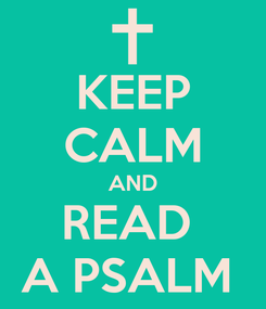 Poster: KEEP CALM AND READ  A PSALM