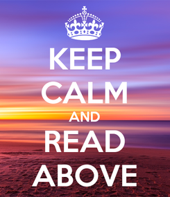 Poster: KEEP CALM AND READ ABOVE