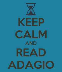 Poster: KEEP CALM AND READ ADAGIO