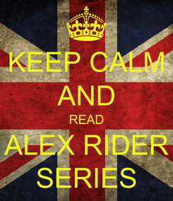 Poster: KEEP CALM AND READ ALEX RIDER SERIES