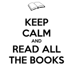 Poster: KEEP CALM AND READ ALL THE BOOKS
