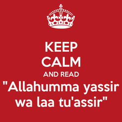 "Poster: KEEP CALM AND READ ""Allahumma yassir wa laa tu'assir"""