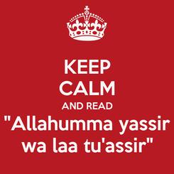 "Poster: KEEP CALM AND READ ""Allahumma yassir wa laa tu'assir"""