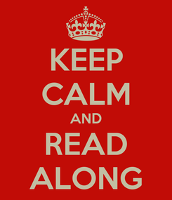 Poster: KEEP CALM AND READ ALONG