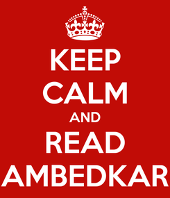 Poster: KEEP CALM AND READ AMBEDKAR