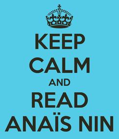 Poster: KEEP CALM AND READ ANAÏS NIN