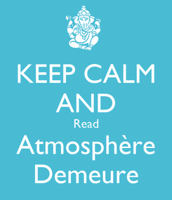 Poster: KEEP CALM AND Read Atmosphère Demeure