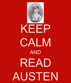 Poster: KEEP CALM AND READ AUSTEN