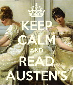 Poster: KEEP CALM AND READ AUSTEN'S