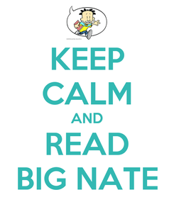 Poster: KEEP CALM AND READ BIG NATE
