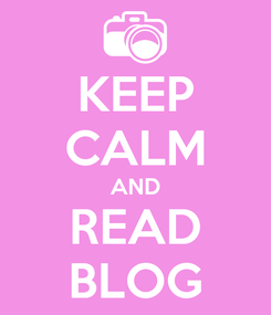 Poster: KEEP CALM AND READ BLOG
