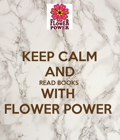 Poster: KEEP CALM AND READ BOOKS  WITH  FLOWER POWER
