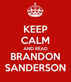 Poster: KEEP CALM AND READ BRANDON SANDERSON