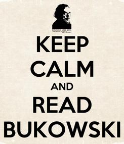 Poster: KEEP CALM AND READ BUKOWSKI