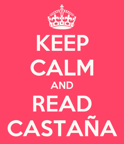 Poster: KEEP CALM AND READ CASTAÑA