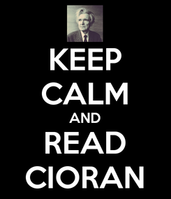 Poster: KEEP CALM AND READ CIORAN