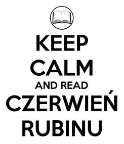 Poster: KEEP CALM AND READ CZERWIEŃ RUBINU