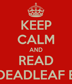 Poster: KEEP CALM AND READ DEADLEAF B