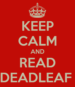 Poster: KEEP CALM AND READ DEADLEAF