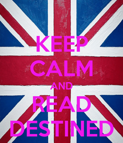 Poster: KEEP CALM AND READ DESTINED