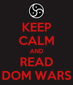Poster: KEEP CALM AND READ DOM WARS