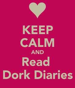 Poster: KEEP CALM AND Read  Dork Diaries