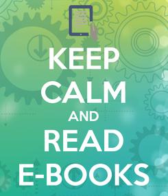 Poster: KEEP CALM AND READ E-BOOKS