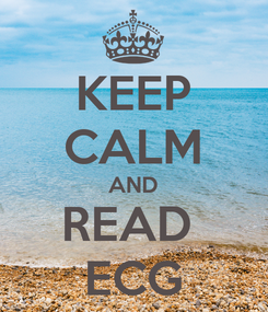 Poster: KEEP CALM AND READ  ECG
